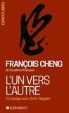 François Cheng et François Cheng - L'Un vers l'autre - En voyage avec Victor Segalen.