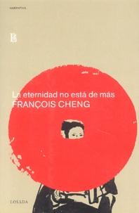 François Cheng - La eternidad no esta de mas.