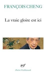 François Cheng - La vraie gloire est ici.