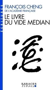 François Cheng - Le livre du vide médian.