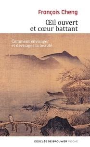 François Cheng - Oeil ouvert et coeur battant.