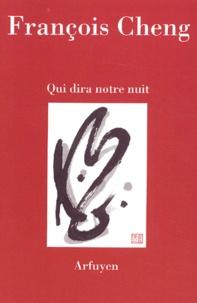 François Cheng - Qui dira notre nuit.