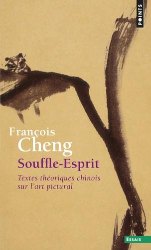 François Cheng - Souffle-Esprit - Textes théoriques chinois sur l'art pictural.