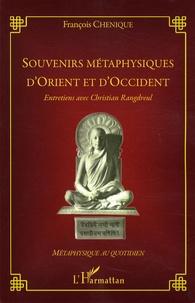 François Chénique - Souvenirs métaphysiques d'Orient et d'Occident - Entretiens avec Christian Rangdreul.