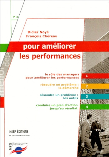 François Chéreau et Didier Noyé - Pour améliorer les performances Coffret en 4 volumes : Le rôle des managers pour améliorer les performances  ; Résoudre un problème : la démarche ; Résoudre un problème : les outils ; Conduire un plan d'action jusqu'au résultat.