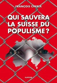 François Cherix - Qui sauvera la Suisse du populisme ?.