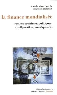François Chesnais et Suzanne de Brunhoff - La finance mondialisée - Racines sociales et politiques, configuration, conséquences.