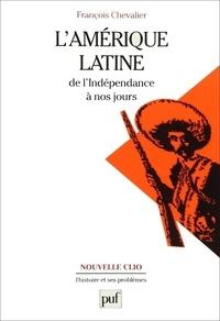 François Chevalier et Yves Saint-Geours - L'Amérique latine de l'indépendance à nos jours.