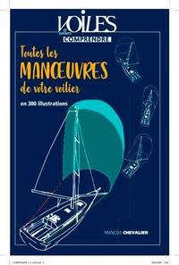 François Chevalier - Toutes les manoeuvres de votre voilier en 300 illustrations.