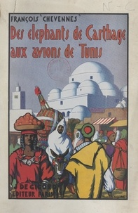 François Chevennes et Pierre Rousseau - Des éléphants de Carthage aux avions de Tunis.