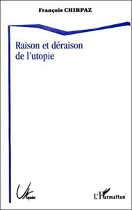 François Chirpaz - Raison et déraison de l'utopie.