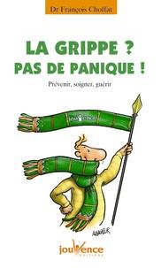 François Choffat - La grippe ? - Pas de panique ! Prévenir, soigner, guérir.