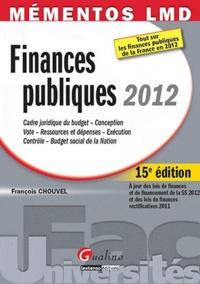 François Chouvel - Finances publiques 2012 - Cadre juridique du budget, Conception, Vote, Ressources et dépenses, Exécution, Contrôle, Budget social de la Nation.