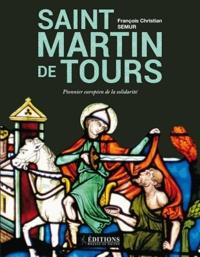 François-Christian Semur - Saint Martin de Tours - Pionnier européen de la solidarité.