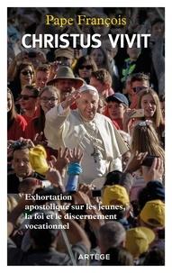 François - Christus vivit - Exhortation apostolique sur les jeunes, la foi et le discernement vocationnel.