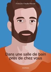 François-Claude Mercier - Dans une salle de bain près de chez vou.