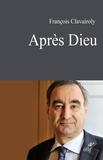 François Clavairoly - Après dieu.