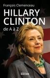 François Clemenceau - Hillary Clinton de A à Z - Les 100 mots pour comprendre son destin présidentiel.