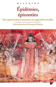 François Clément - Epidémies, épizooties - Des représentations anciennes aux approches actuelles.