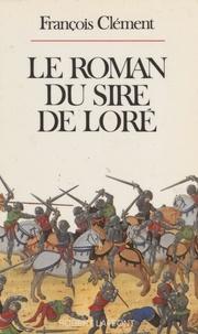François Clément - Le Roman du sire de Loré.