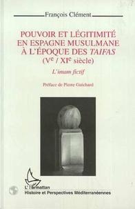 François Clément - Pouvoir et légitimité en Espagne musulmane à l'époque des taifas, Ve-XIe siècle - L'imam fictif.