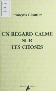 François Cloutier - Un regard calme sur les choses.