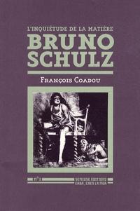 François Coadou - Bruno Schulz - L'inquiétude de la matière.