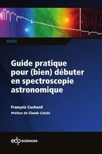 François Cochard - Guide pratique pour (bien) débuter en spectroscopie astronomique.