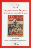 François Cochet et Jean-Christophe Sauvage - 1914, la guerre avant la guerre - Regards sur un conflit à venir.