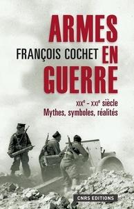 François Cochet - Armes en guerre XIXe-XXIe siècles - Mythes, symboles, réalités.