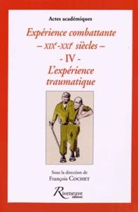 François Cochet - Expérience combattante XIXe-XXI siècles - Tome 4, L'expérience traumatique.