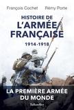 François Cochet et Rémy Porte - Histoire de l'armée française, 1914-1918 - Evolutions et adaptations des hommes, des matériels et des doctrines.