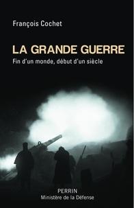 François Cochet - La Grande Guerre - Fin d'un monde, début d'un siècle.