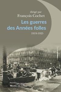 François Cochet - Les guerres des Années folles - 1919-1925.