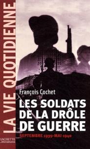 François Cochet - Les soldats de la drôle de guerre - Septembre 1939 - Mai 1940.