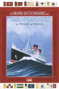 François Codet - Grand Dictionnaire des Transatlantiques - Du Titanic au France.