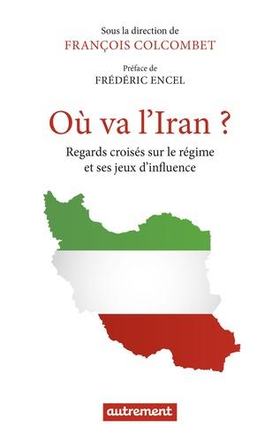 François Colcombet - Où va l'Iran ? - Regards croisés sur le régime et ses jeux d'influence.