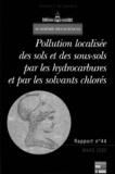François Colin et  Collectif - Académie des sciences n°44 mars 2000 : Pollution localisée des sols et des sous-sols par les hydrocarbures et par les solvants chlorés.