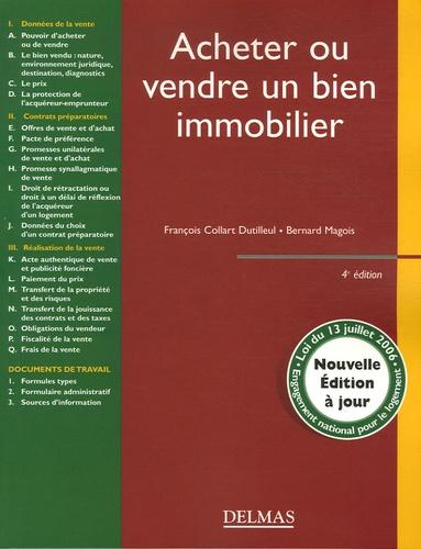 François Collart Dutilleul et Bernard Magois - Acheter ou vendre un bien immobilier - Edition 2006.