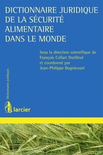 François Collart Dutilleul et Jean-Philippe Bugnicourt - Dictionnaire juridique de la sécurité alimentaire dans le monde.