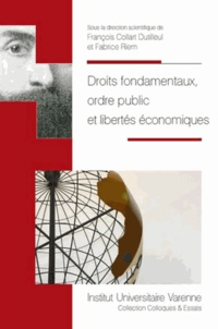 François Collart Dutilleul et Fabrice Riem - Droits fondamentaux, ordre public et libertés économiques.