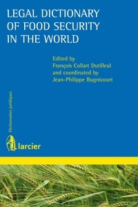 François Collart Dutilleul et Jean-Philippe Bugnicourt - Legal Dictionary of Food Security in the World.