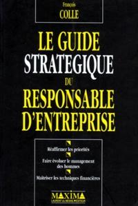 François Colle - Le guide stratégique du responsable d'entreprise.