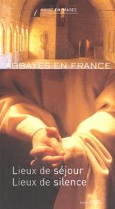 François Collombet - Abbayes en France. - Lieux de séjour, lieux de silence, Guide 2003-2004.