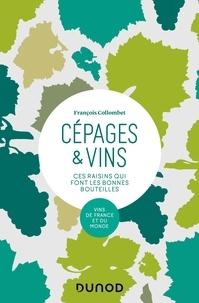 François Collombet - Cépages & vins - 2e éd. - Ces raisins qui font les bonnes bouteilles.