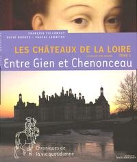 François Collombet - Les Châteaux de la Loire - Tome 1, Entre Gien et Chenonceau.