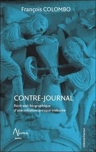 François Colombo - Contre-journal - Récit anti-biographique d'une initiation presque ordinaire.