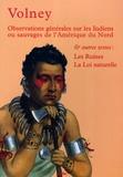 François (comte de Volney) Chasseboeuf - Observations générales sur les Indiens ou sauvages d'Amérique du Nord - Les Ruines, La Loi naturelle.