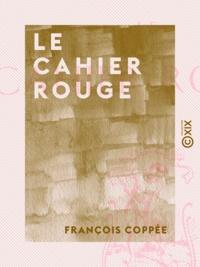 François Coppée - Le Cahier rouge.