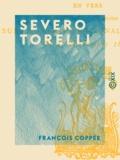 François Coppée - Severo Torelli - Drame en cinq actes en vers.
